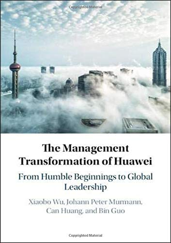 Compare Textbook Prices for The Management Transformation of Huawei: From Humble Beginnings to Global Leadership  ISBN 9781108426435 by Wu, Xiaobo,Murmann, Johann Peter,Huang, Can,Guo, Bin
