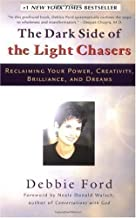 By Debbie Ford: The Dark Side of the Light Chasers: Reclaiming Your Power, Creativity, Brilliance, and Dreams