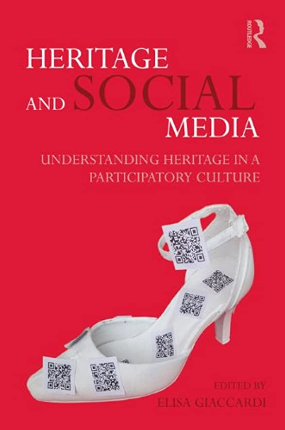 残酷属性廊下Heritage and Social Media: Understanding heritage in a participatory culture (English Edition)
