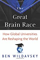 The Great Brain Race: How Global Universities Are Reshaping the World (William G. Bowen Memorial Series in Higher Education)