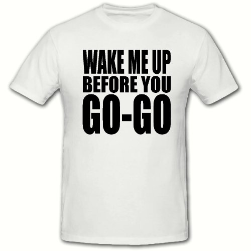 Wake Me Up Before You Go Go Wham T-shirt, Loose Fit, S to 2XL