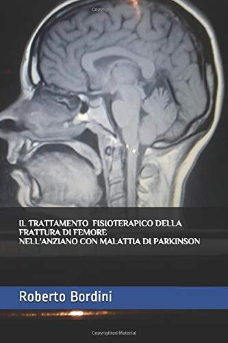 IL TRATTAMENTO FISIOTERAPICO DELLA FRATTURA DI FEMORE NELL'ANZIANO CON MALATTIA DI PARKINSON