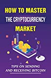 How To Master The Cryptocurrency Market: Tips On Sending And Receiving Bitcoin: Bitcoin Traits (English Edition)