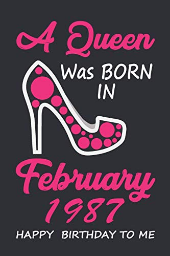 A Queen Was Born In February 1987 Happy Birthday To Me: Birthday Gift Women Wife Her sister, Lined Notebook / Journal Gift, 120 Pages, 6x9, Soft Cover, Matte Finish