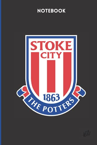 Stoke City 1863 The Potters Notebook: Stoke City Football Club Notebook ( The Potters,SCFC ) Notebook, Soccer (120 Pages, Blank, 6' x 9')