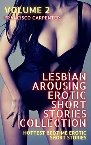 Lesbian Arousing Erotic Short Stories Collection - Volume 2: Hottest Bedtime Short Stories (Arousing Lesbian Erotic Bedtime Collection) (English Edition)