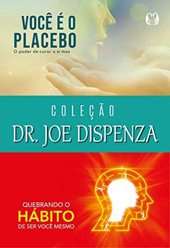 Coleção Dr. Joe Dispenza: Você é o placebo, Quebrando o hábito de ser você mesmo