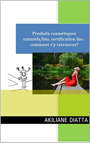 Produits cosmétiques naturels/bio, certification bio : comment s'y retrouver?