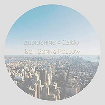 Not Gonna Follow (feat. Caino)