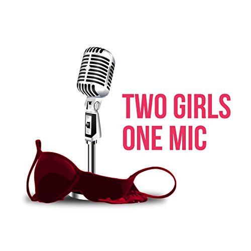 Two Girls One Mic: The Porncast Podcast By Two Girls One Mic Porncast cover art