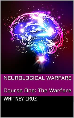 Neurological Warfare : Course One: The Warfare (English Edition)