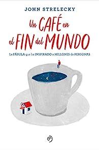 Un café en el fin del mundo par John Strelecky