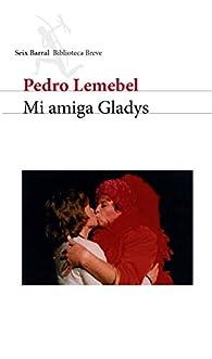 Mi amiga Gladys par Pedro Lemebel