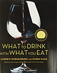 hat to Drink with What You Eat: The Definitive Guide to Pairing Food with Wine, Beer, Spirits, Coffee, Tea - Even Water - Based on Expert Advice from America's Best Sommeliers