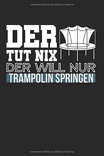Der Will Nur Trampolin Springen: Trampolin & Turnen Notizbuch 6'x9' Springer Geschenk Für Hüpfen & Gymnastik