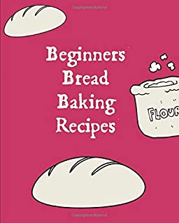 Beginners Bread Baking Recipes: Blank Recipe Book Gift: This is a blank, lined journal that makes a perfect Fill In Your O...