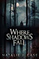 Where Shadows Fall: Large Print Edition