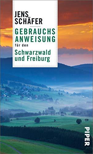 Gebrauchsanweisung für den Schwarzwald und Freiburg: Aktualisierte Neuausgabe 2021