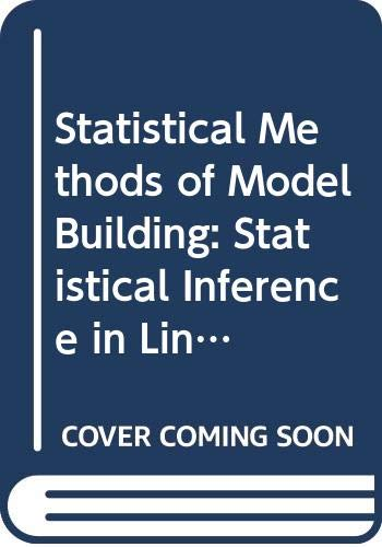 Statistical Methods of Model Building: Statistical Inference in Linear Models v. 1 (Probability & Mathematical Statistics S.)
