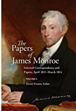 The Papers of James Monroe, Volume 6: Selected Correspondence and Papers, April 1811–March 1814