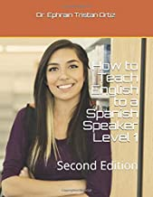 How to Teach English to a Spanish Speaker Level 1: Second Edition