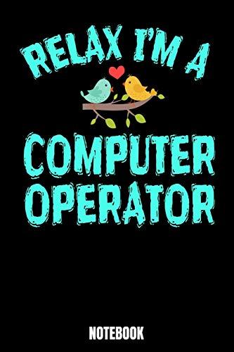 Relax I'm A Computer Operator Notebook: Computer Notizbuch: Notizbuch A5 karierte 110 Seiten, Notizheft / Tagebuch / Reise Journal, perfektes Geschenk ... sind, entwickelt worden. Perfekt f