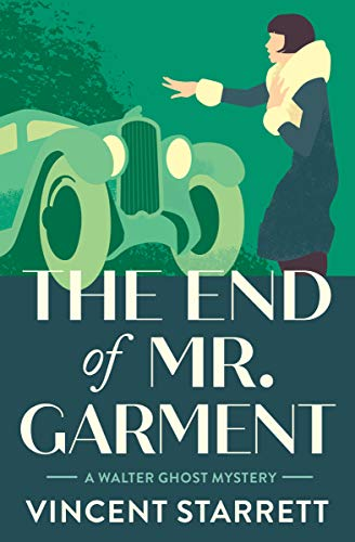 The End of Mr. Garment (The Walter Ghost Mysteries Book 3) by [Vincent Starrett]