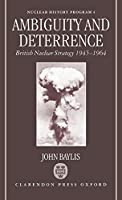 Ambiguity and Deterrence: British Nuclear Strategy, 1945-1964 (Nuclear History Program, 4)