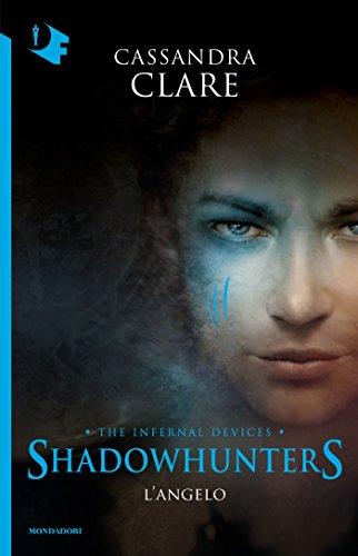 Shadowhunters. Le origini - 1. L'angelo (Shadowhunters. The Infernal Devices (versione italiana)) di [Cassandra Clare, Raffaella Belletti]