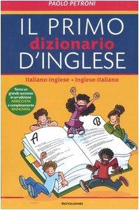 Il mio primo dizionario d'inglese. Italiano-inglese, inglese-italiano. Ediz. bilingue