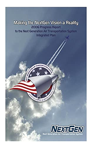 Making the NextGen Vision a Reality: 2006 Progress Report to the Next Generation Air Transportation System Integrated Plan (English Edition)