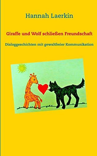 Giraffe und Wolf schließen Freundschaft: Dialoggeschichten mit gewaltfreier Kommunikation