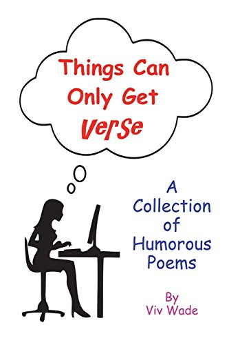 Things Can Only Get Verse: A Collection of Humorous Poems PDF Books