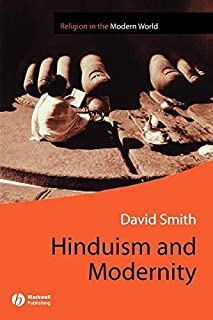 Hinduism and Modernity (Religion and Spirituality in the Modern World Book 4)