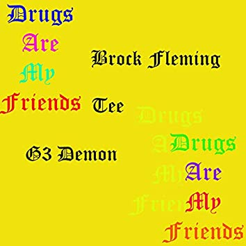 Drugs Are My Friends