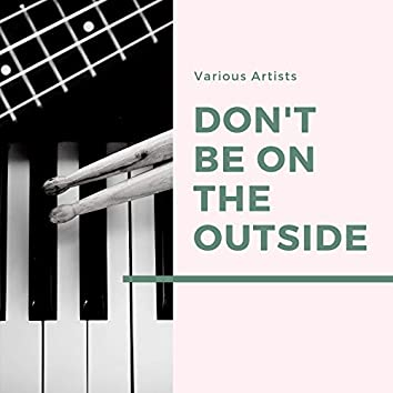 Don't Be On the Outside