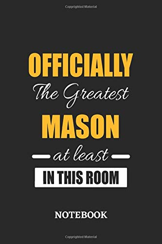 Officially the Greatest Mason at least in this room Notebook: 6x9 inches - 110 graph paper, quad ruled, squared, grid paper pages • Greatest Passionate Office Job Journal Utility • Gift, Present Idea