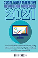 Social Media Marketing Revolution Guidebook 2021: Learn about the most profitable secrets to master all marketing tools, generating an abundance of leads and sales. Includes blog & SEO guide (Instagram, Facebook, Twitter, YouTube, Pinterest, Snapchat