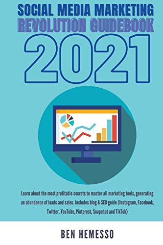 Social Media Marketing Revolution Guidebook 2021: Learn about the most profitable secrets to master all marketing tools, generating an abundance of ... YouTube, Pinterest, Snapchat and TikTok)