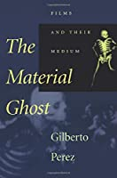 The Material Ghost: Films and Their Medium