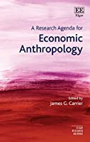 A Research Agenda for Economic Anthropology (Elgar Research Agendas)