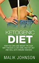 Ketogenic Diet:: How you can lose weight the easy way through a low carb, high fat diet and heal autoimmune diseases