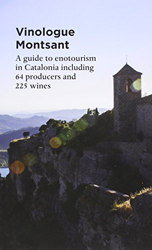 Vinologue Montsant: A Regional Guide to Enotourism in Catalonia Including 64 Producers and 225 Wines (Vinologue: Big Wines from Small Regions)