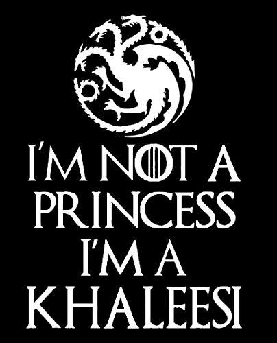 Legacy Innovations LLI I m Not A Princess I m A Khaleesi Game of Thrones | Decal Vinyl Sticker | Cars Trucks Vans Walls Laptop | White | 7.5 x 5.1 in | LLI1424