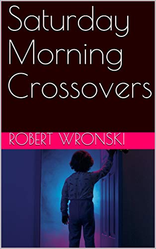 Saturday Morning Crossovers by [Robert Wronski]