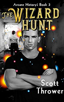 The Wizard Hunt (Arcane History Book 3) by [Scott Thrower]
