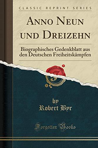 Anno Neun und Dreizehn: Biographisches Gedenkblatt aus den Deutschen Freiheitskämpfen (Classic Reprint)
