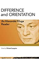 Difference and Orientation: An Alexander Kluge Reader (Signale transfer: German thought in translation)