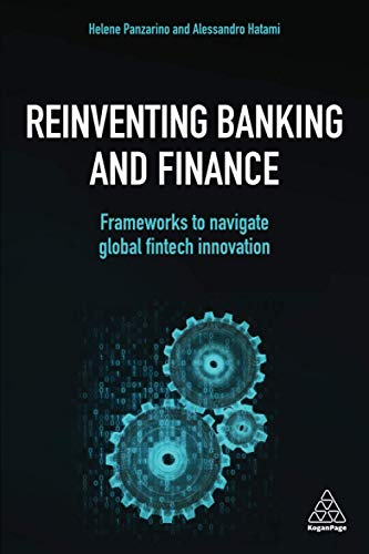 Compare Textbook Prices for Reinventing Banking and Finance: Frameworks to Navigate Global Fintech Innovation 1 Edition ISBN 9781789664096 by Panzarino, Helene,Hatami, Alessandro