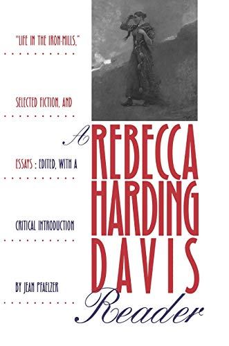"""A Rebecca Harding Davis Reader: """"Life in the Iron Mills,"""" Selected Fiction, and Essays (Pitt Poetry (Paperback))"""
